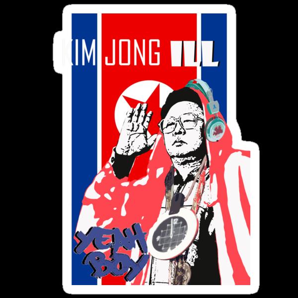 Kim Jong ILL YEAH BOY!!!! by Benjamin Sloma