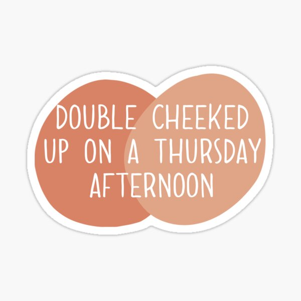 Double cheeked up on a thursday afternoon: TIKTOK Sticker