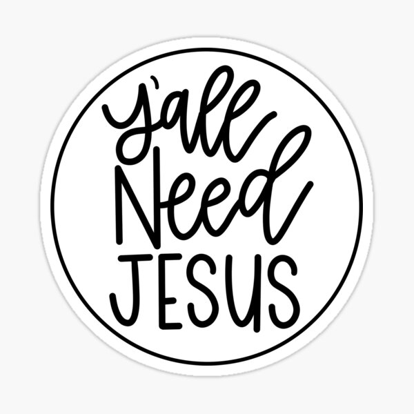 Y'all Need Jesus in Black and White Sticker