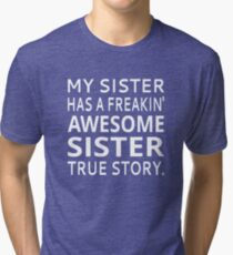 My Sister Has A Freakin' Awesome Sister True Story Tri-blend T-Shirt