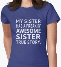 My Sister Has A Freakin' Awesome Sister True Story Women's Fitted T-Shirt