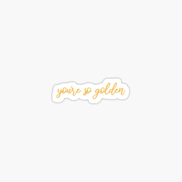 You're So Golden Sticker Sticker