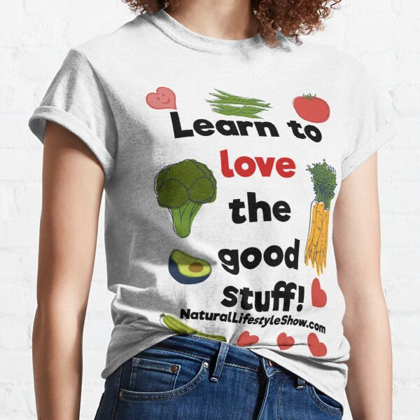 Learn to love the good stuff! Classic T-Shirt