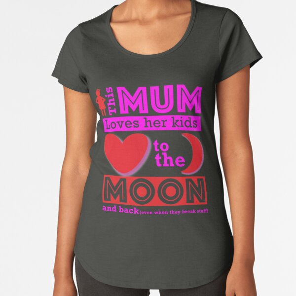 This mum loves her kids to the moon and back Premium Scoop T-Shirt