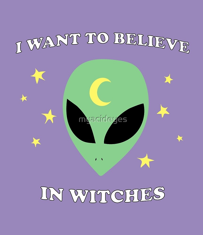 I WANT TO BELIEVE IN WITCHES by myacideyes