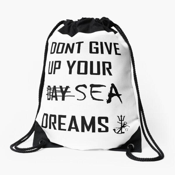 Dont Give Up Your Sea Dreams Drawstring Bag