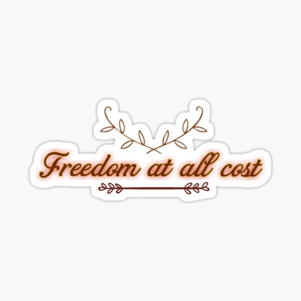 Freedom at all cost for all Sticker