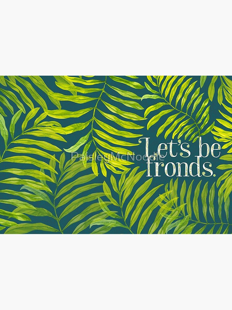 Let's be fronds. by PaisleyMcNoodle