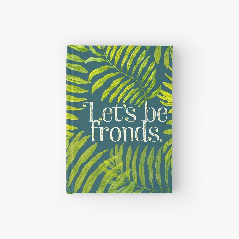 Let's be fronds. Hardcover Journal