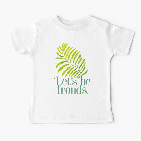 Let's be fronds. Baby T-Shirt