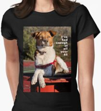 I've had enough of all your BS. T-Shirt