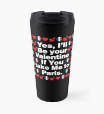 French Emoji France Your Valentine if you Take Me to Paris Travel Mug