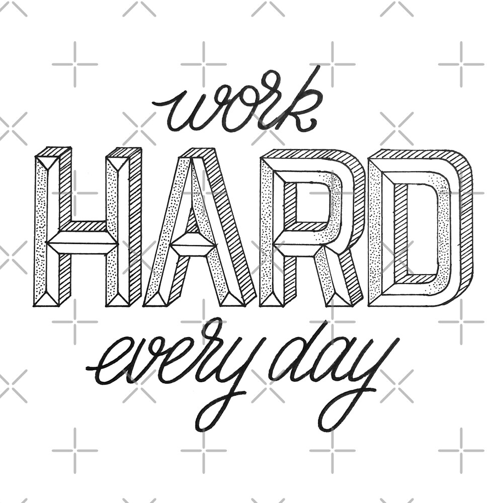 Work hard every day by maniacreations