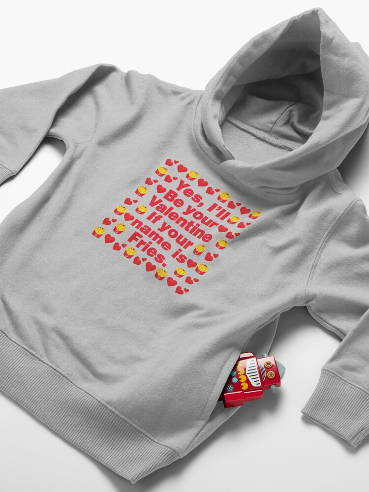 Alternate view of Pommes frites Emoji Be Your Valentine if your Name is Fries Toddler Pullover Hoodie