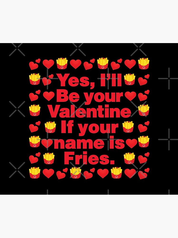 Pommes frites Emoji Be Your Valentine if your Name is Fries by el-patron