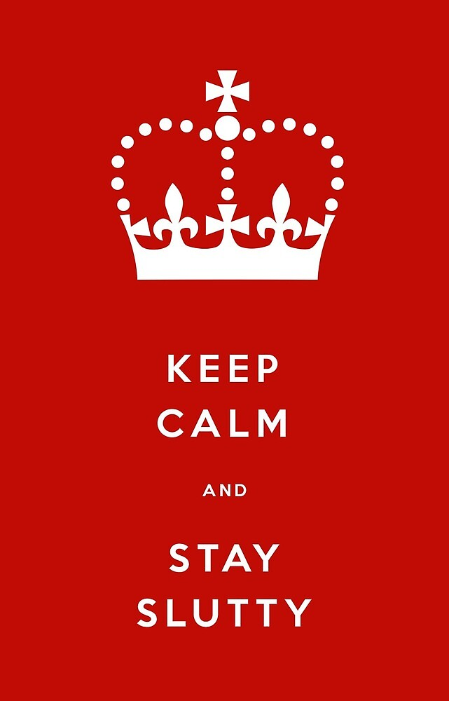 Keep Calm and Stay Slutty by manwhorepodcast