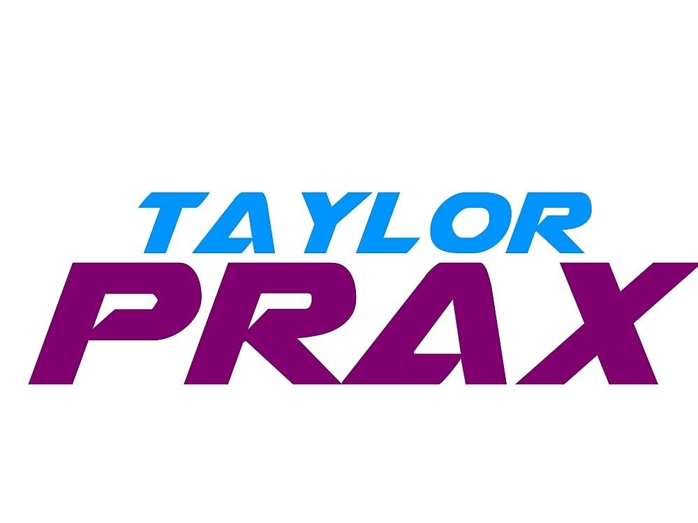 TaylorPRAX by TaylorPRAX