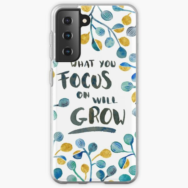 What you focus on will grow Samsung Galaxy Soft Case