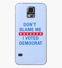 DON'T BLAME ME I VOTED DEMOCRAT Case/Skin for Samsung Galaxy