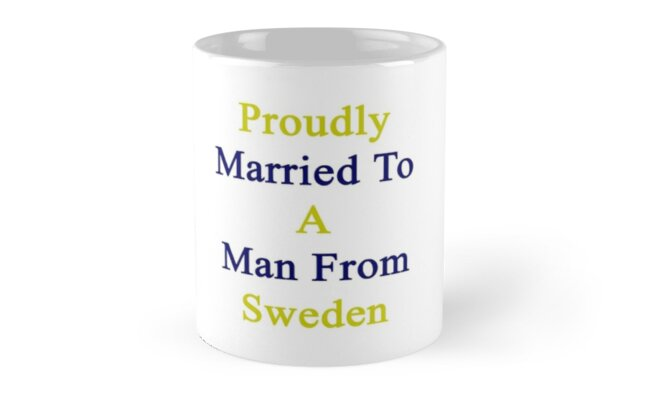 Proudly Married To A Man From Sweden  by supernova23