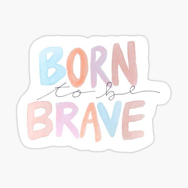 born to be brave HSMTMTS Sticker
