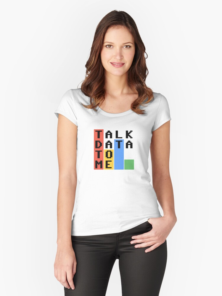 Talk Data To Me Women's Fitted Scoop T-Shirt Front