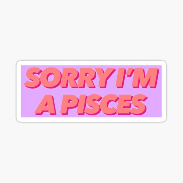 sorry i'm a pisces  Sticker