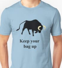 Keep your bag up Unisex T-Shirt