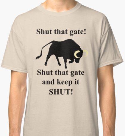 Shut that gate! Classic T-Shirt