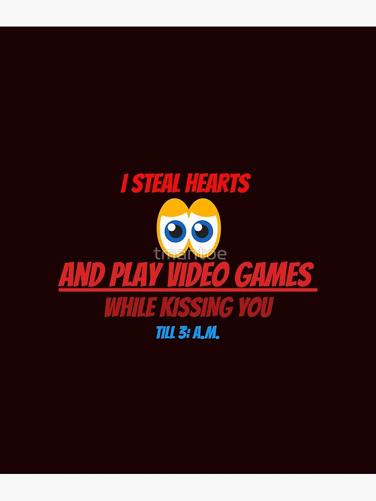 I Steal Hearts And Play Video Games While Kissing You Till 3 A M Greeting Card By Tmantoe Redbubble,Moroccan Mint Tea Benefits