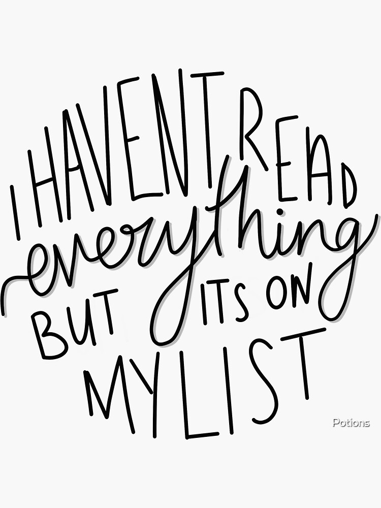 I Haven't Read Everything (large) by Potions