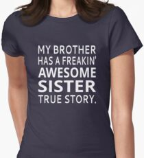 My Brother Has A Freakin' Awesome Sister True Story Women's Fitted T-Shirt
