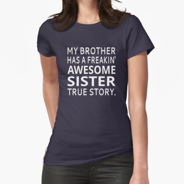 My Brother Has A Freakin' Awesome Sister True Story Fitted T-Shirt