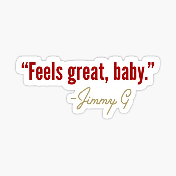 Feels great baby Jimmy G San Francisco Sticker