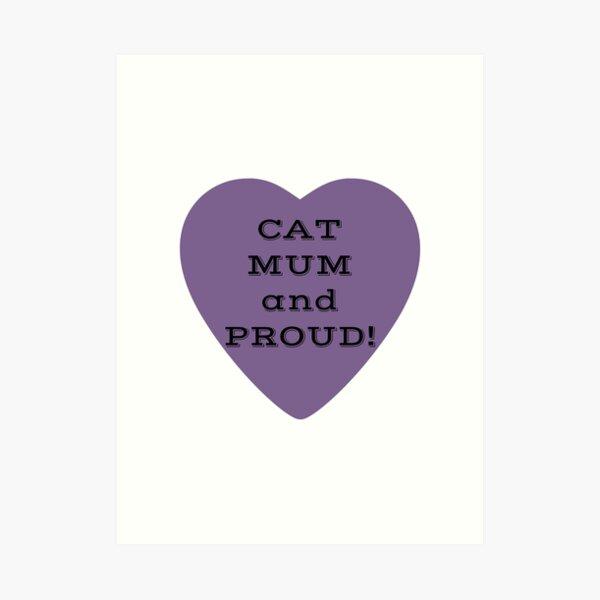 Cat Mum and Proud! Art Print
