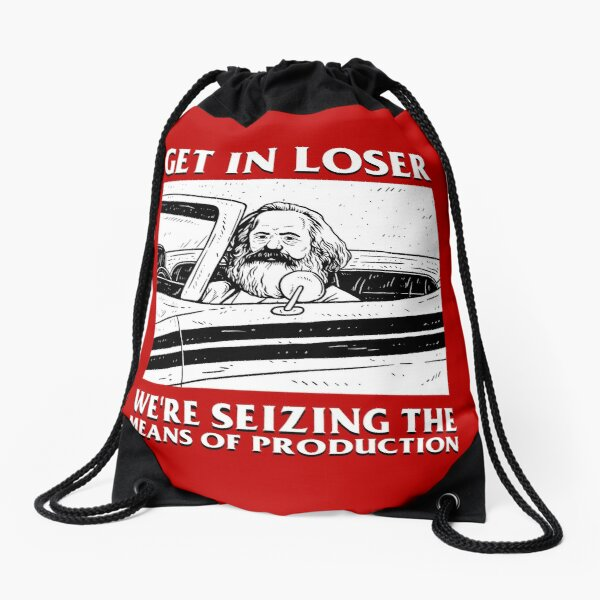 Get In Loser We're Seizing The Means Of Production Drawstring Bag