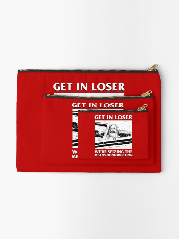 Alternate view of Get In Loser We're Seizing The Means Of Production Zipper Pouch