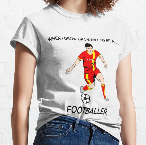 When I Grow Up I Want To Be A Footballer Classic T-Shirt