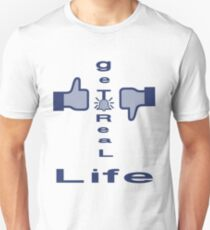 Like! don't Like! get real life / T-shirt Unisex T-Shirt