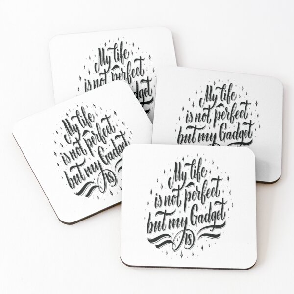 My Life Is Not Perfect But My Gadget Is Gadgets And Technology Coasters (Set of 4)