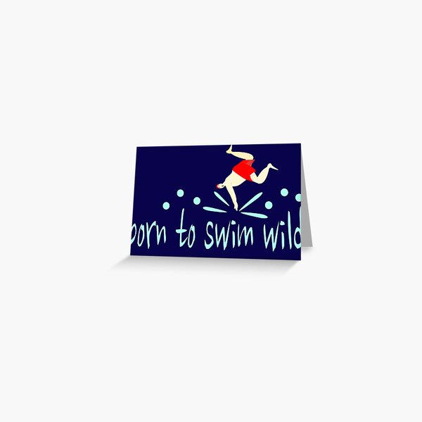 """Funny, male open water swimmer """" Born to Swim Wild"""" Greeting Card"""