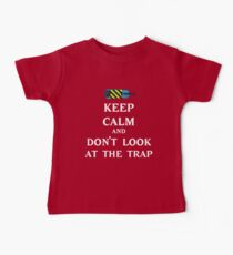 Keep Calm  and Don't Look At Trap Baby Tee