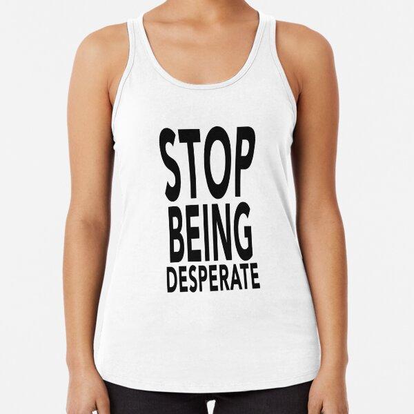 Paris Hilton - Stop Being Desperate Racerback Tank Top