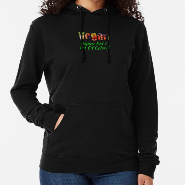 Vegan - Vegans Eat A Lot Of Colors! Lightweight Hoodie