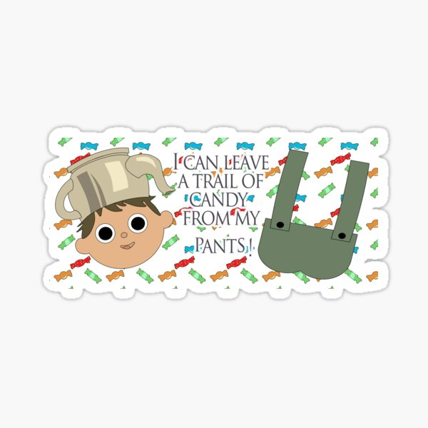 I can leave a trail of candy from my pants! - Greg, OTGW Sticker