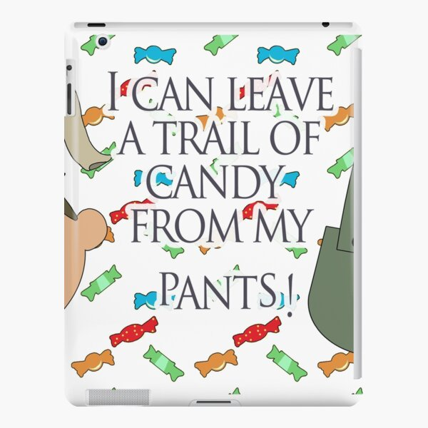 I can leave a trail of candy from my pants! - Greg, OTGW iPad Snap Case