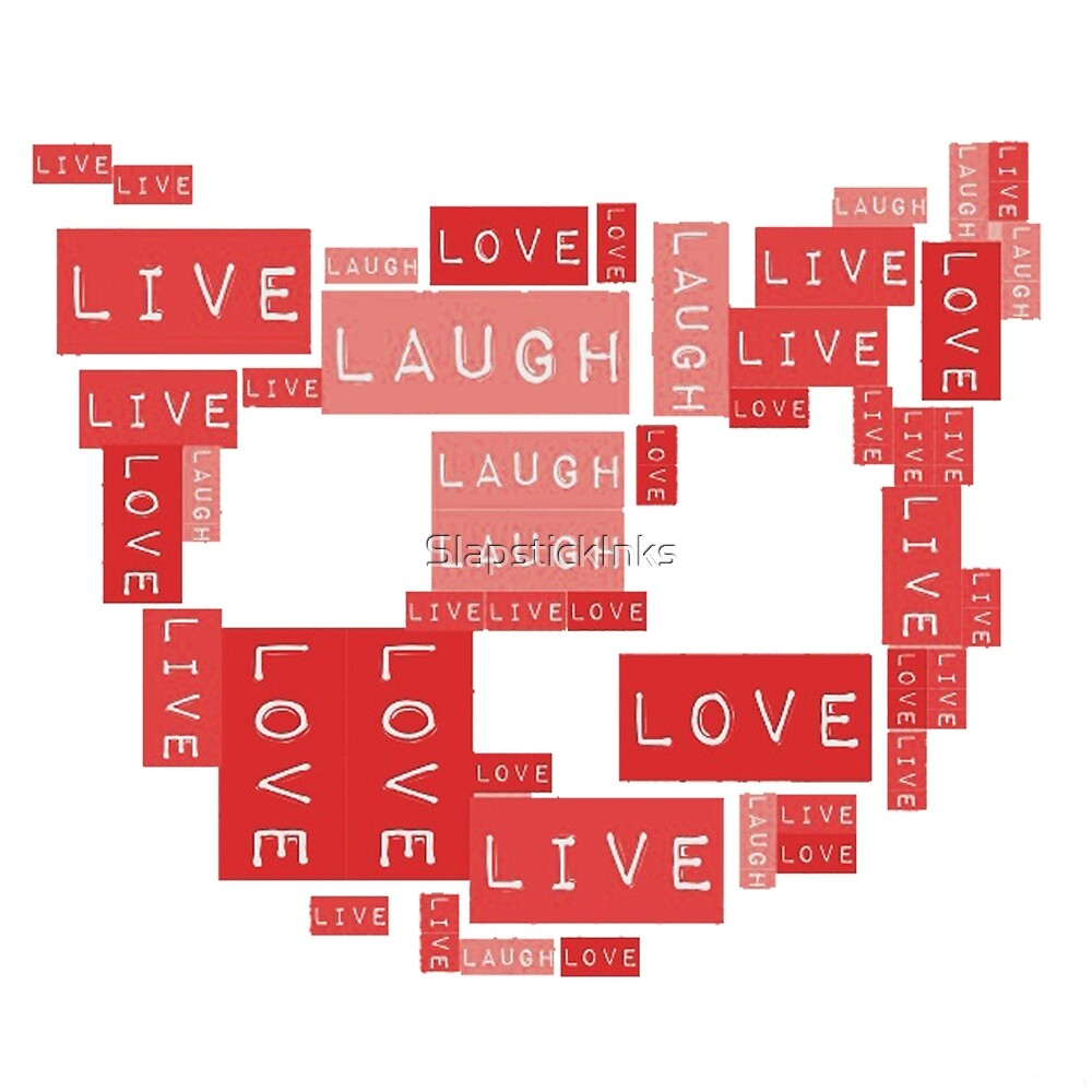 Live Laugh Love by SlapstickInks