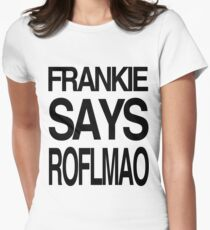 FRANKIE SAYS... ROFLMAO Womens Fitted T-Shirt