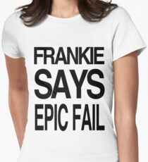 FRANKIE SAYS... EPIC FAIL Womens Fitted T-Shirt