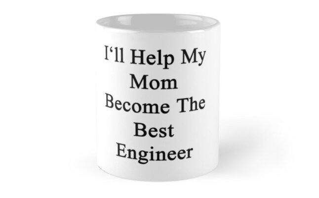 I'll Help My Mom Become The Best Engineer  by supernova23